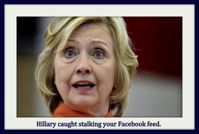 Hillary Is Stalking Your Facebook Feed