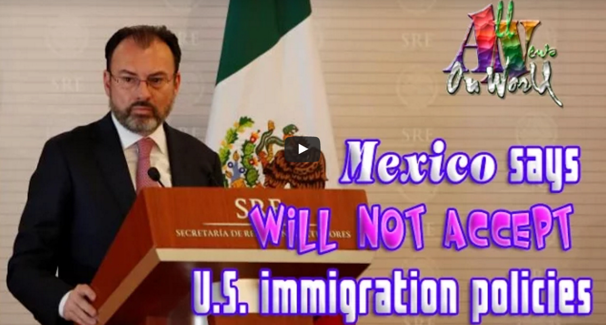 "Mexico Says It ""Will Not Accept"" Trump's New Immigration Plans, Vows To Retaliate By Going To The U.N."
